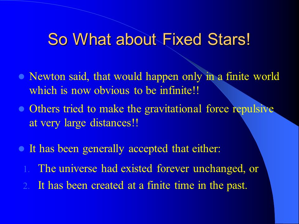 So What about Fixed Stars! Newton said, that would happen only in a finite world which is now obvious to be infinite!! Others tried to make the gravit