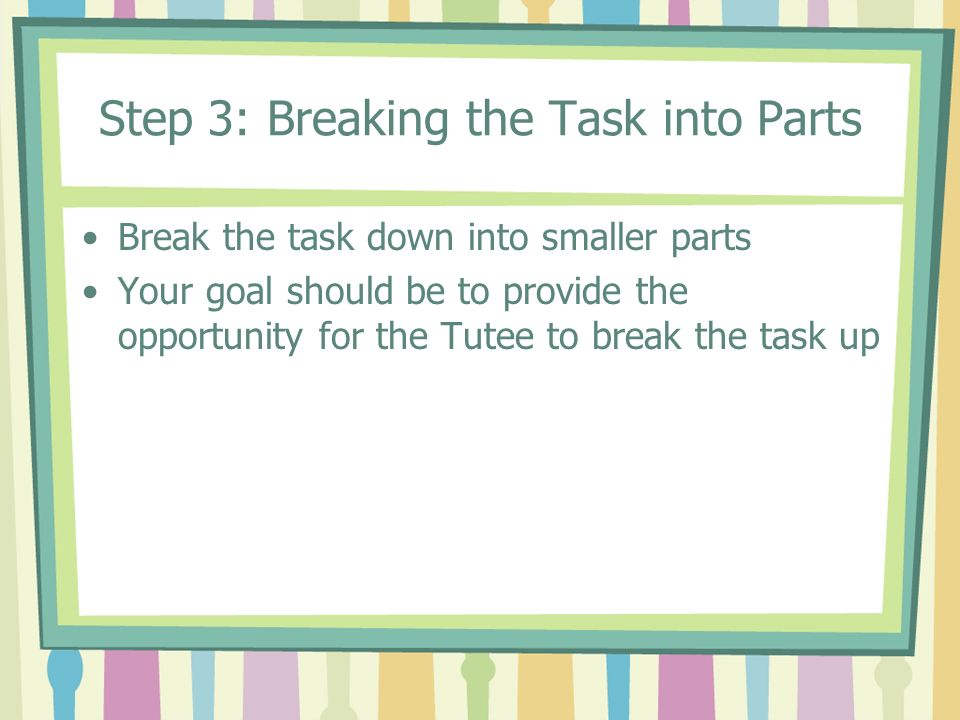 Step 4: Identification of the Thought Process One of the two most critical steps in the Cycle Help the Tutee learn how to approach learning the type of task Make sure not to just answer the question but to discuss the general approach to solving the task Promote independence by providing information sources & utilizing the text