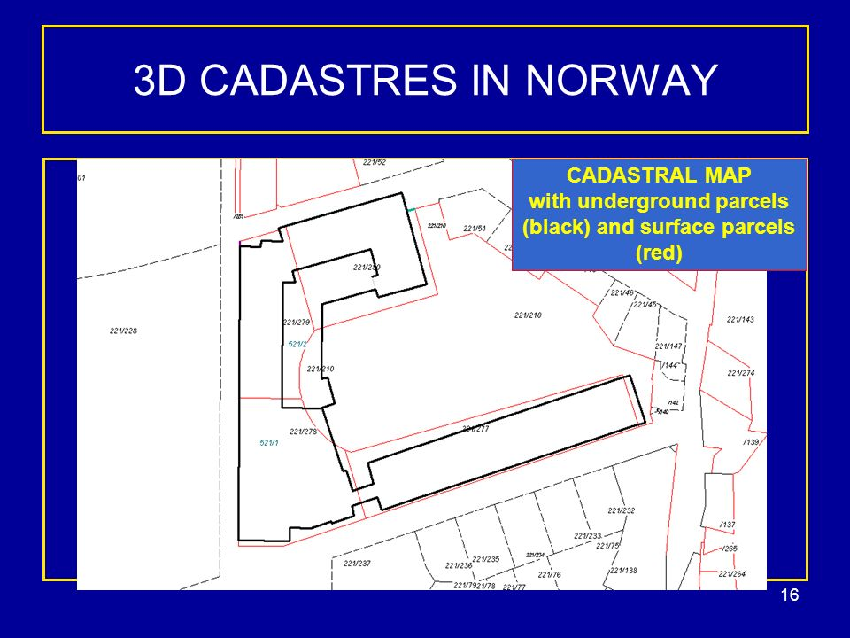 16 3D CADASTRES IN NORWAY CADASTRAL MAP with underground parcels (black) and surface parcels (red)