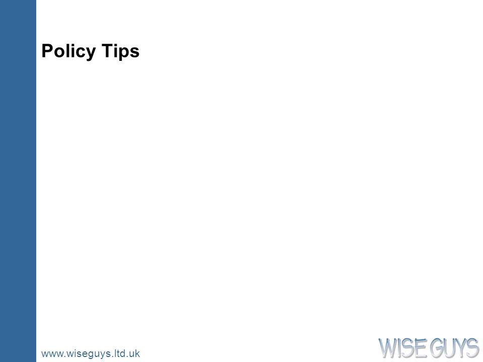 www.wiseguys.ltd.uk Policy Tips