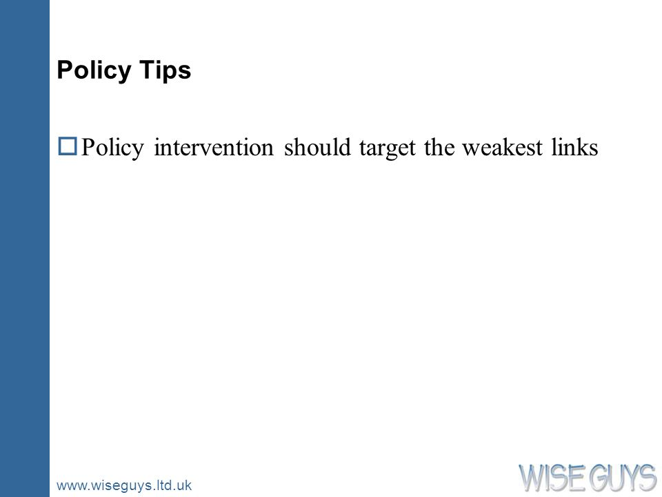 www.wiseguys.ltd.uk Policy Tips oPolicy intervention should target the weakest links