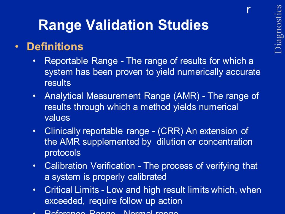 r Range Validation Studies Definitions Reportable Range - The range of results for which a system has been proven to yield numerically accurate result