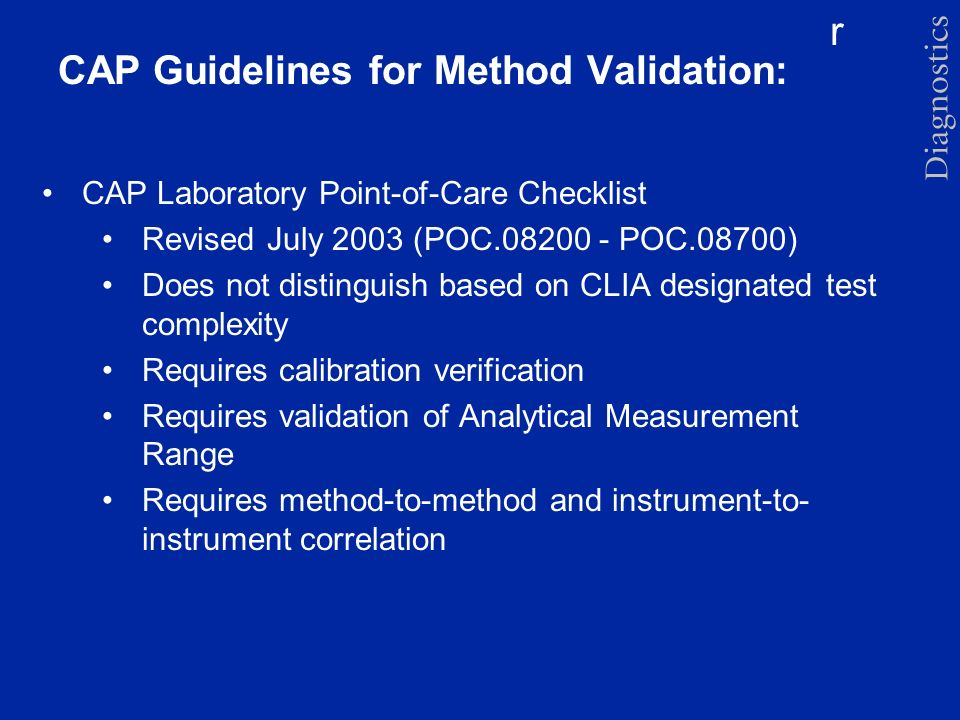 r CAP Guidelines for Method Validation: CAP Laboratory Point-of-Care Checklist Revised July 2003 (POC.08200 - POC.08700) Does not distinguish based on