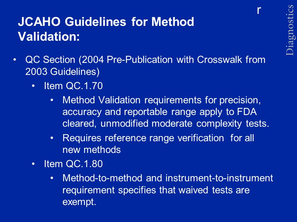 r JCAHO Guidelines for Method Validation: QC Section (2004 Pre-Publication with Crosswalk from 2003 Guidelines) Item QC.1.70 Method Validation require