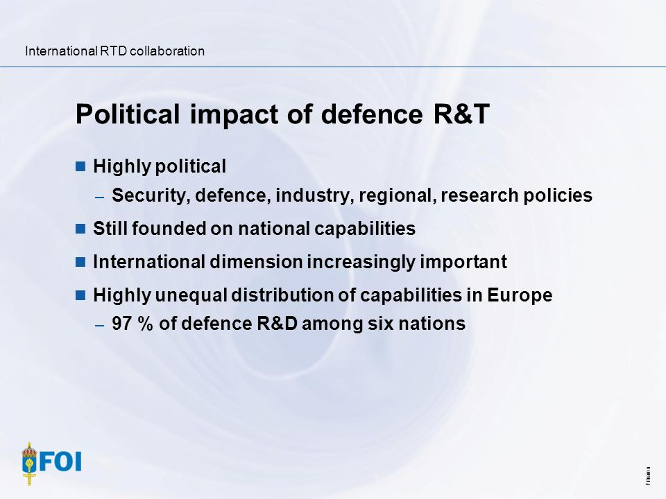 International RTD collaboration Filnamn Political impact of defence R&T Highly political – Security, defence, industry, regional, research policies St