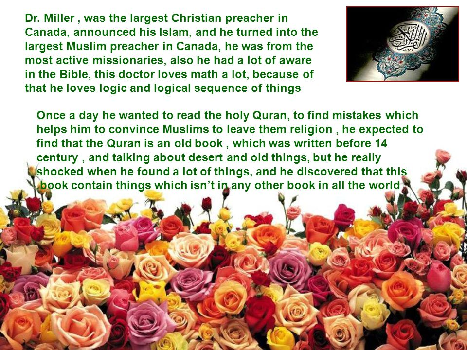 Once a day he wanted to read the holy Quran, to find mistakes which helps him to convince Muslims to leave them religion, he expected to find that the