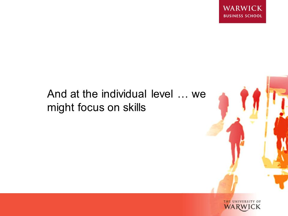 And at the individual level … we might focus on skills