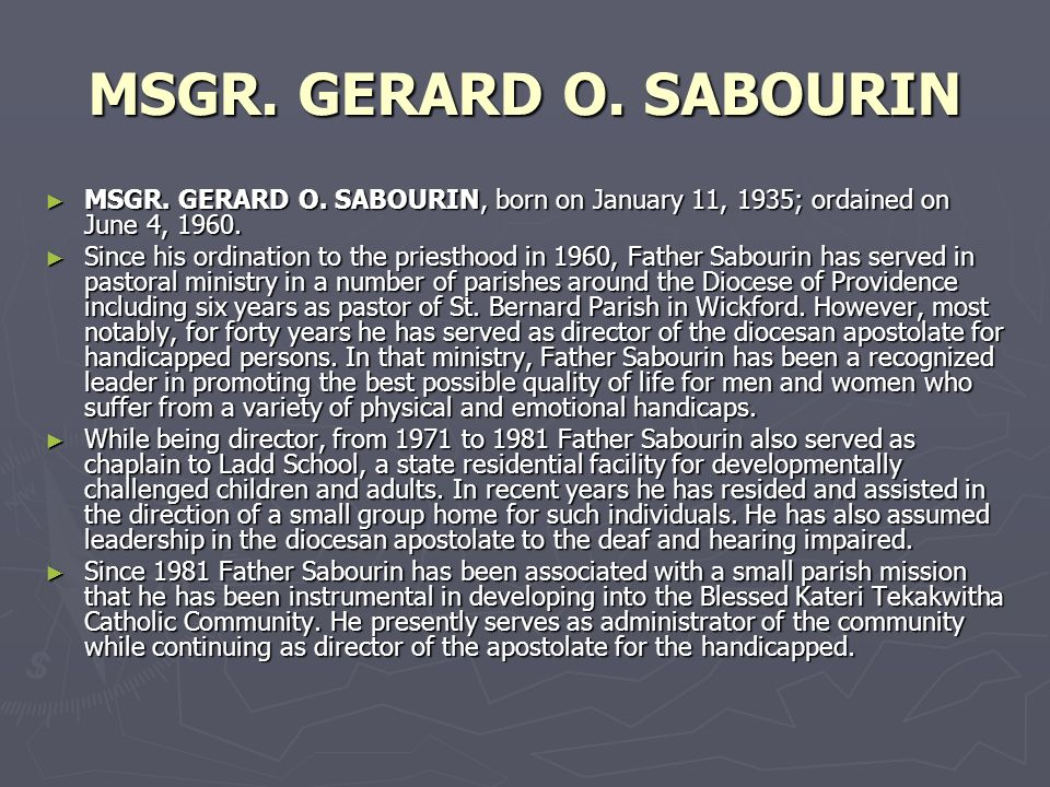 MSGR. GERARD O. SABOURIN MSGR. GERARD O. SABOURIN, born on January 11, 1935; ordained on June 4, 1960. MSGR. GERARD O. SABOURIN, born on January 11, 1