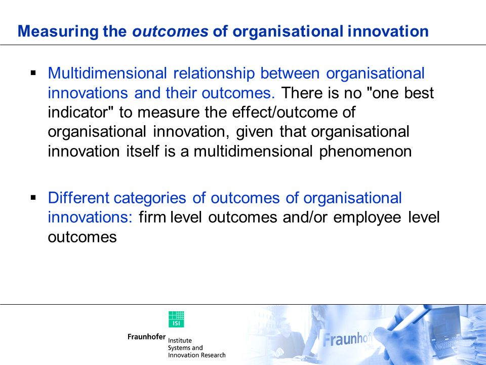 Measuring the outcomes of organisational innovation Multidimensional relationship between organisational innovations and their outcomes. There is no