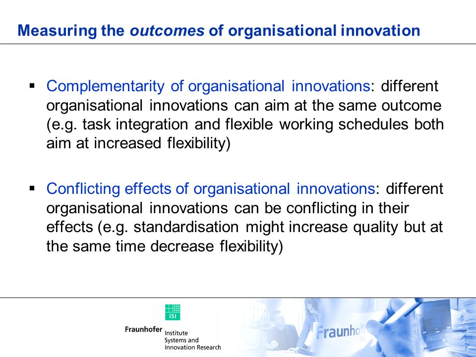 Complementarity of organisational innovations: different organisational innovations can aim at the same outcome (e.g. task integration and flexible wo