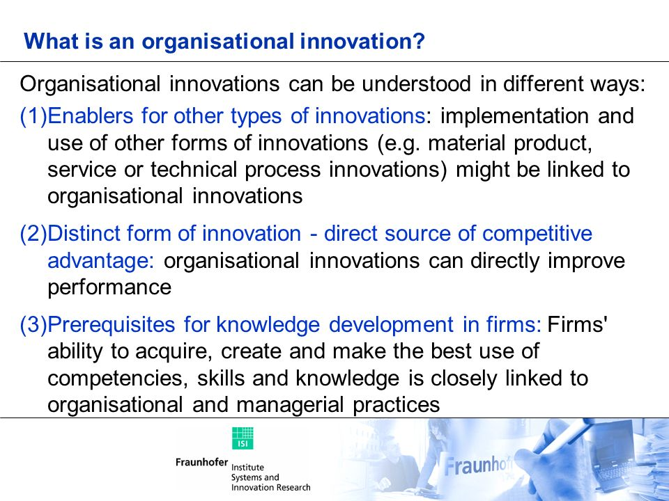 What is an organisational innovation? Organisational innovations can be understood in different ways: (1)Enablers for other types of innovations: impl