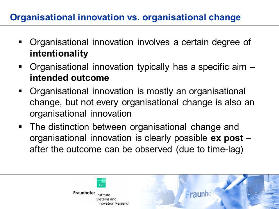 Organisational innovation vs. organisational change Organisational innovation involves a certain degree of intentionality Organisational innovation ty