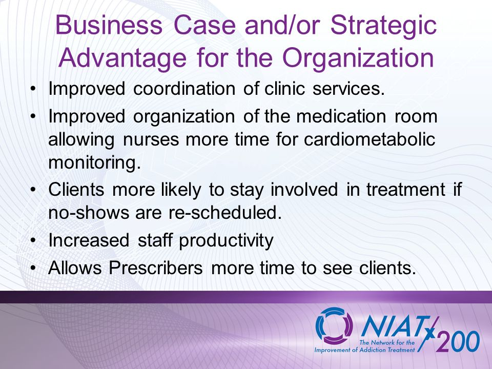 Business Case and/or Strategic Advantage for the Organization Improved coordination of clinic services. Improved organization of the medication room a
