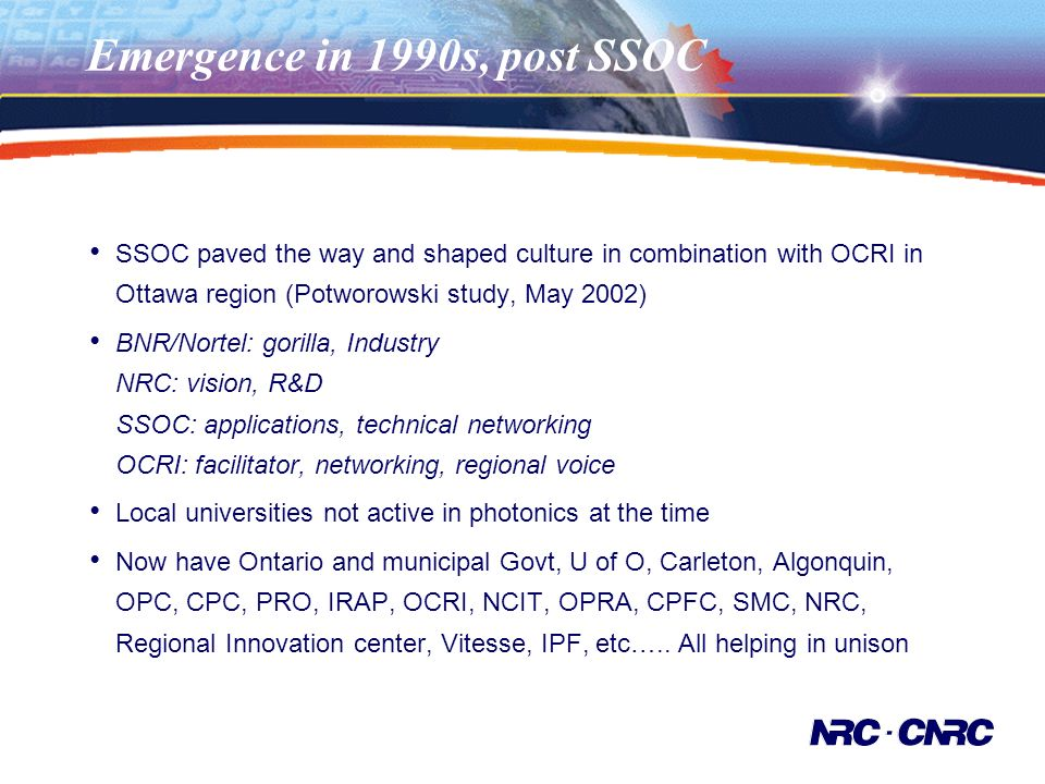 Emergence in 1990s, post SSOC SSOC paved the way and shaped culture in combination with OCRI in Ottawa region (Potworowski study, May 2002) BNR/Nortel