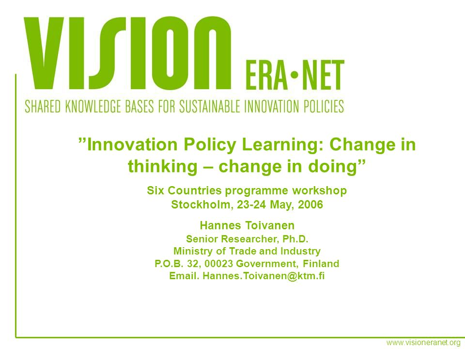 www.visioneranet.org Innovation Policy Learning: Change in thinking – change in doing Six Countries programme workshop Stockholm, 23-24 May, 2006 Hann