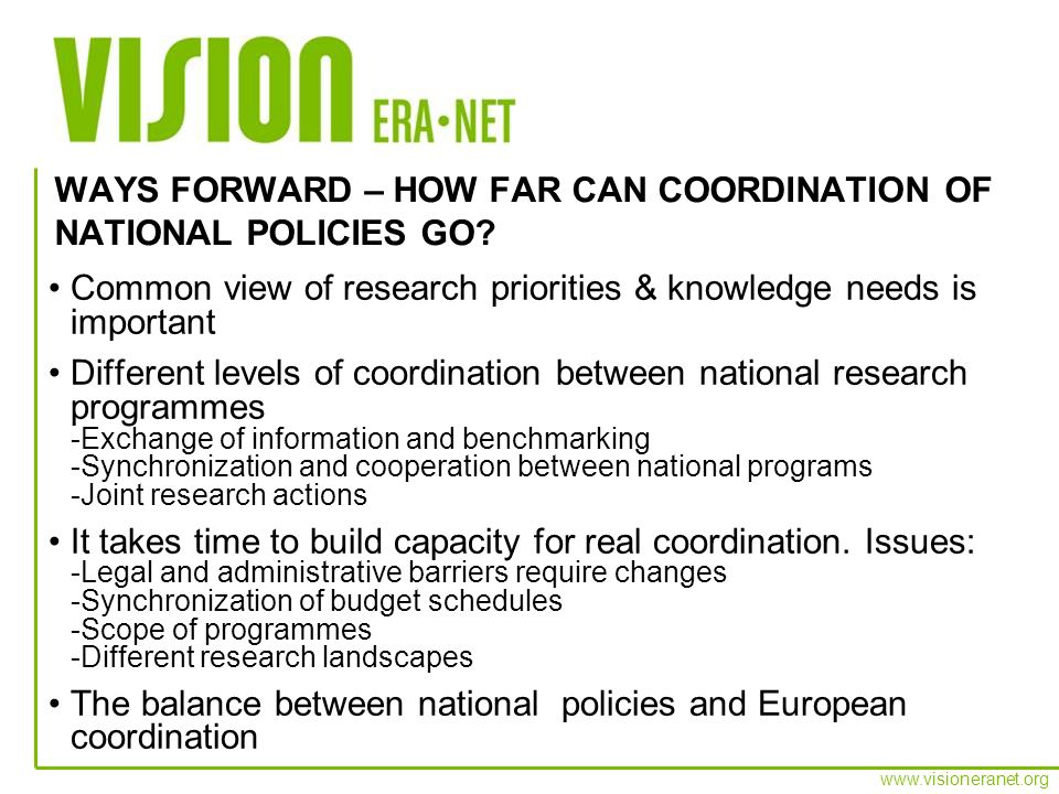 www.visioneranet.org Common view of research priorities & knowledge needs is important Different levels of coordination between national research prog