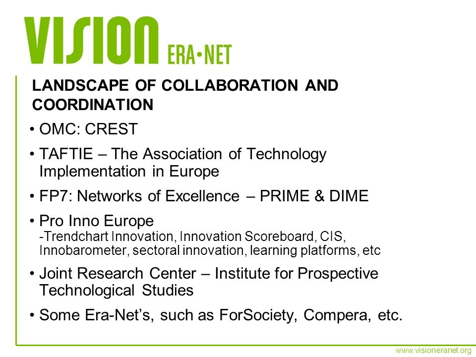 www.visioneranet.org OMC: CREST TAFTIE – The Association of Technology Implementation in Europe FP7: Networks of Excellence – PRIME & DIME Pro Inno Eu