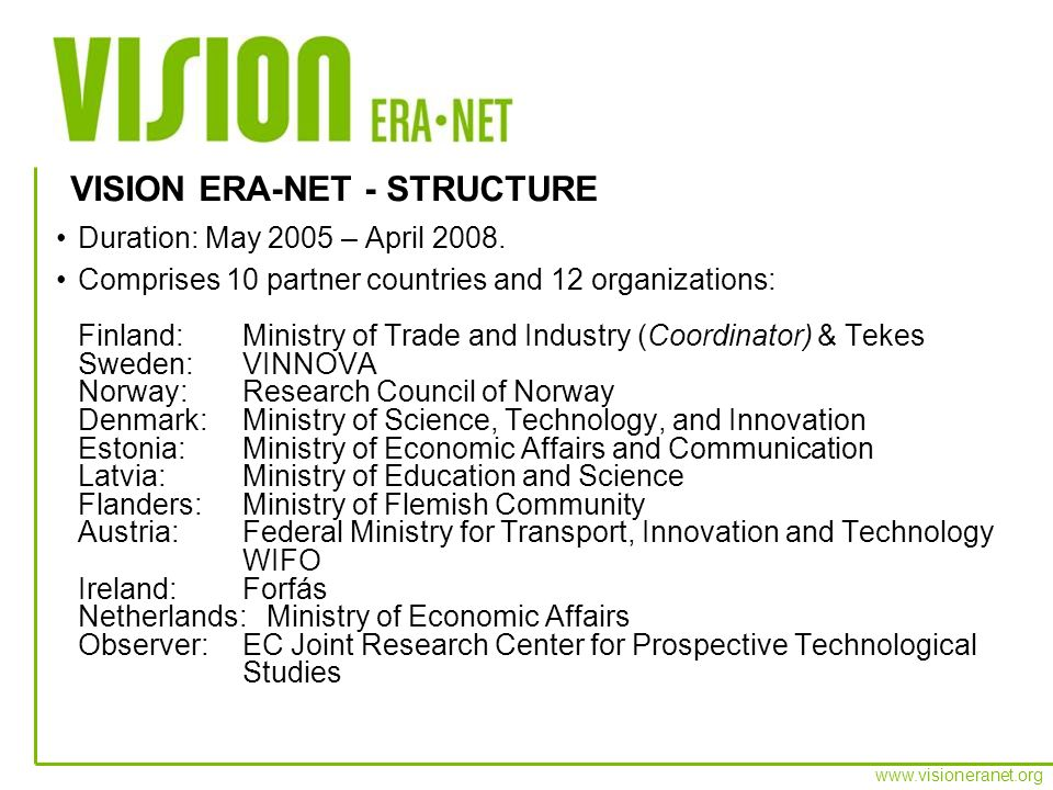 www.visioneranet.org Duration: May 2005 – April 2008. Comprises 10 partner countries and 12 organizations: Finland: Ministry of Trade and Industry (Co