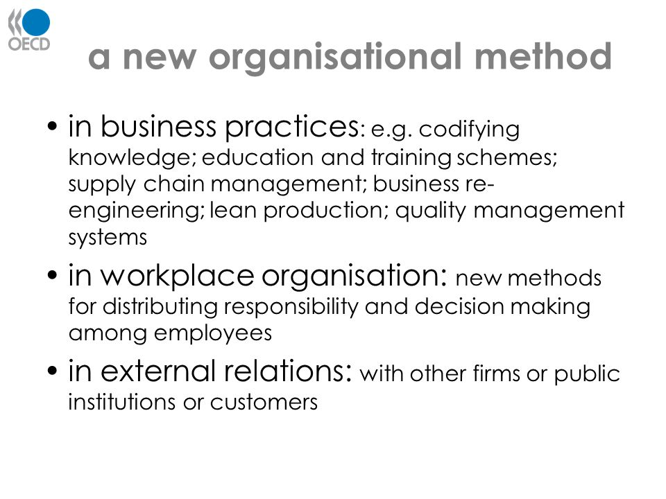 a new organisational method in business practices : e.g. codifying knowledge; education and training schemes; supply chain management; business re- en