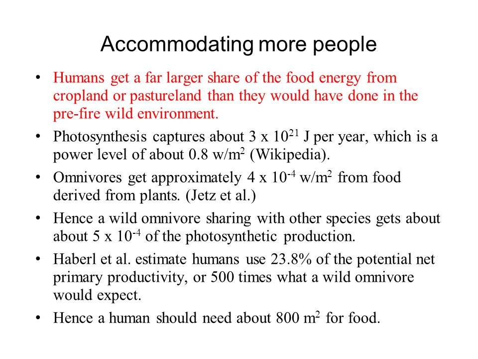 Accommodating more people Humans get a far larger share of the food energy from cropland or pastureland than they would have done in the pre-fire wild environment.