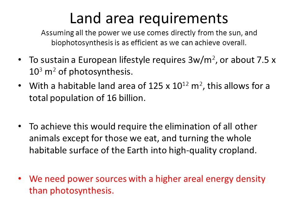 Land area requirements Assuming all the power we use comes directly from the sun, and biophotosynthesis is as efficient as we can achieve overall.