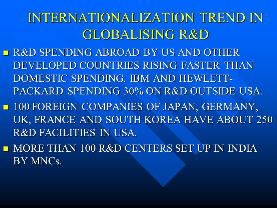 INTERNATIONALIZATION TREND IN GLOBALISING R&D R&D SPENDING ABROAD BY US AND OTHER DEVELOPED COUNTRIES RISING FASTER THAN DOMESTIC SPENDING.