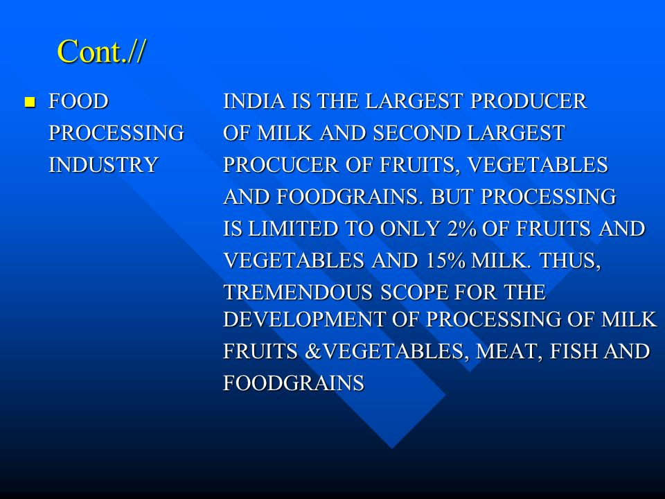 Cont.// FOOD INDIA IS THE LARGEST PRODUCER FOOD INDIA IS THE LARGEST PRODUCER PROCESSINGOF MILK AND SECOND LARGEST INDUSTRYPROCUCER OF FRUITS, VEGETABLES AND FOODGRAINS.