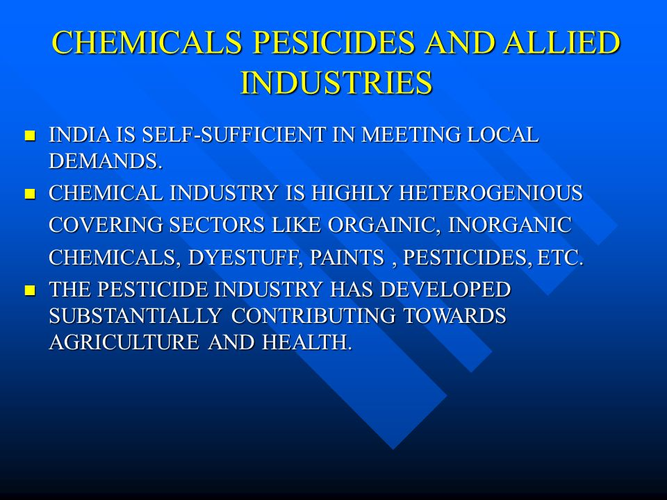 CHEMICALS PESICIDES AND ALLIED INDUSTRIES INDIA IS SELF-SUFFICIENT IN MEETING LOCAL DEMANDS.