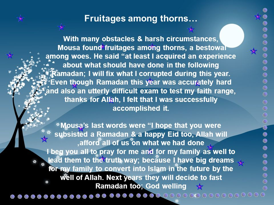 Fruitages among thorns… With many obstacles & harsh circumstances, Mousa found fruitages among thorns, a bestowal among woes.