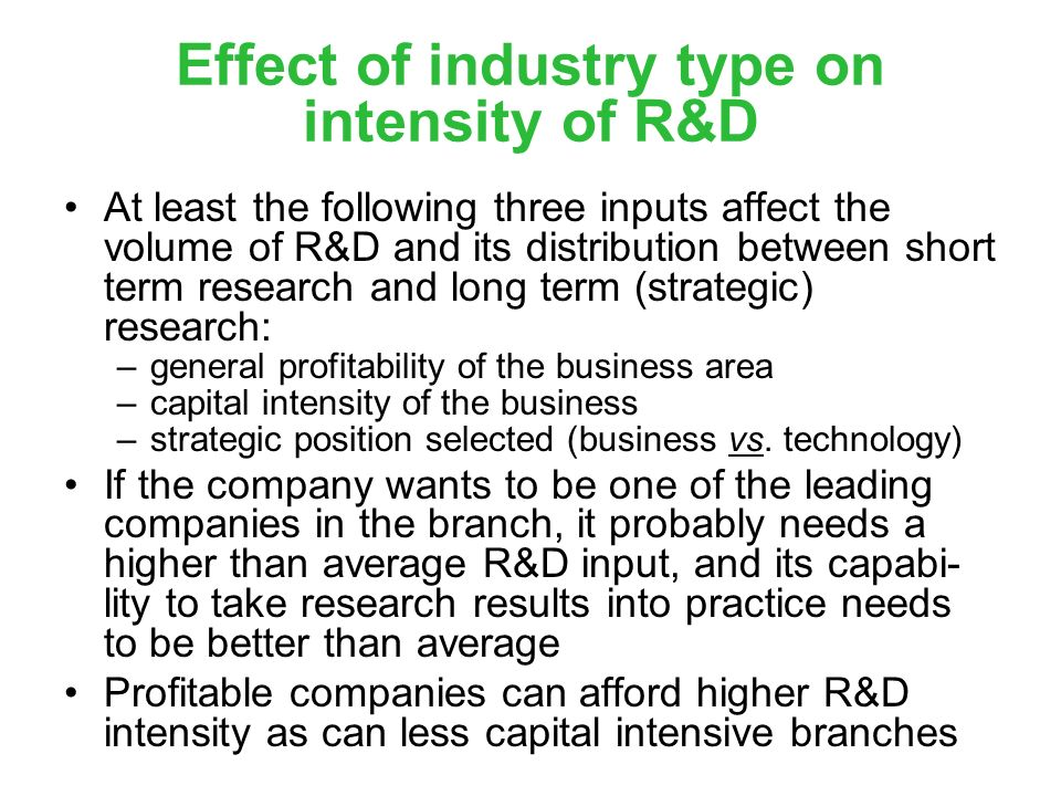 Effect of industry type on intensity of R&D At least the following three inputs affect the volume of R&D and its distribution between short term resea