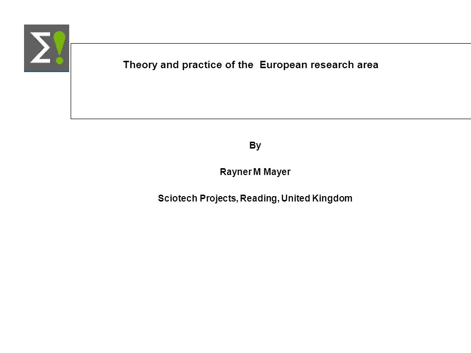 Theory and practice of the European research area By Rayner M Mayer Sciotech Projects, Reading, United Kingdom