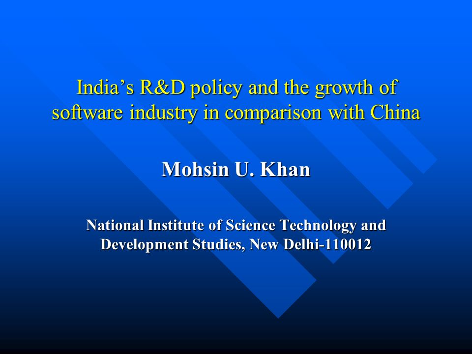 Indias R&D policy and the growth of software industry in comparison with China Mohsin U. Khan National Institute of Science Technology and Development