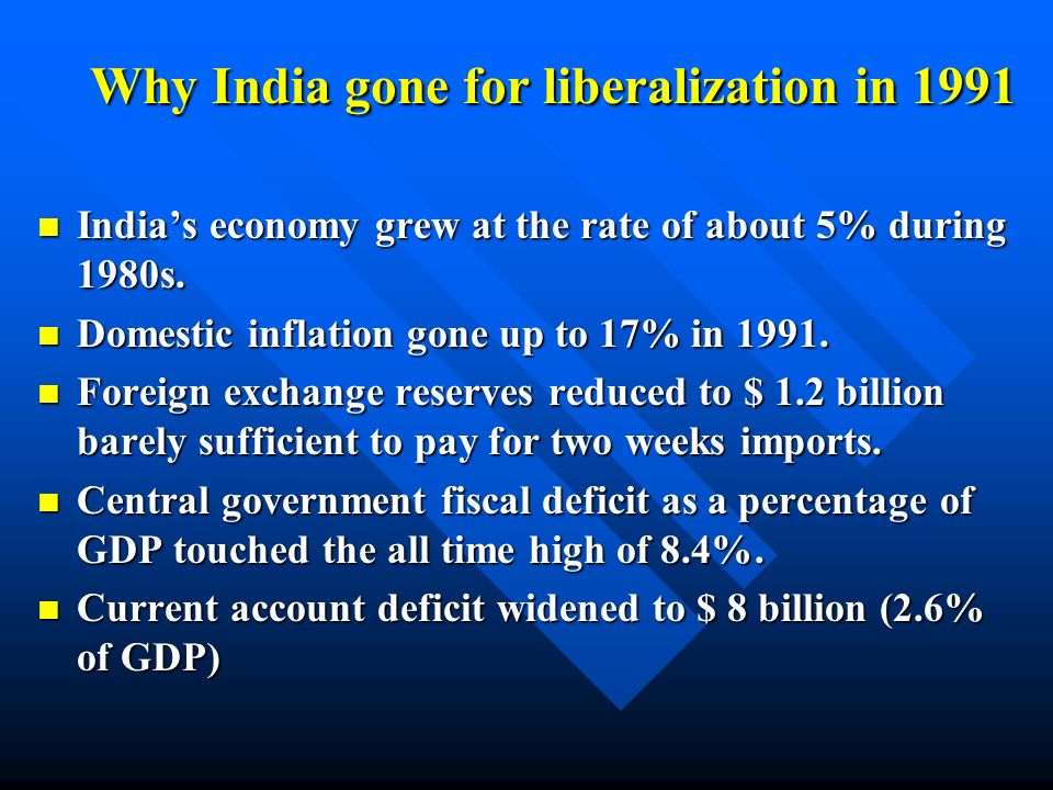 Why India gone for liberalization in 1991 Indias economy grew at the rate of about 5% during 1980s. Indias economy grew at the rate of about 5% during