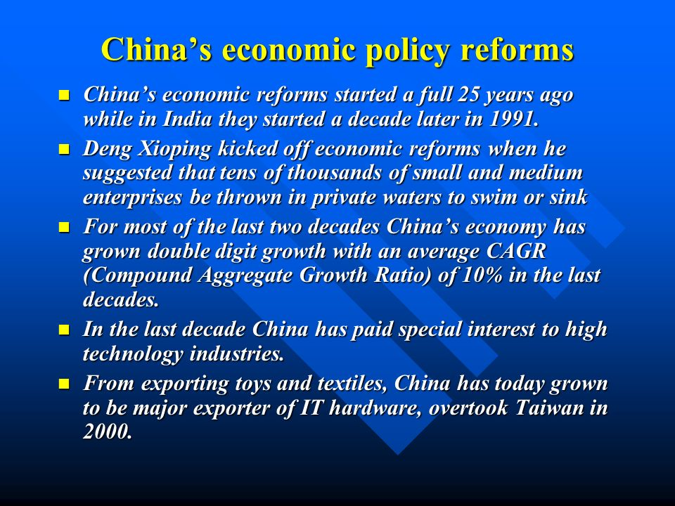 Chinas economic policy reforms Chinas economic reforms started a full 25 years ago while in India they started a decade later in 1991. Chinas economic
