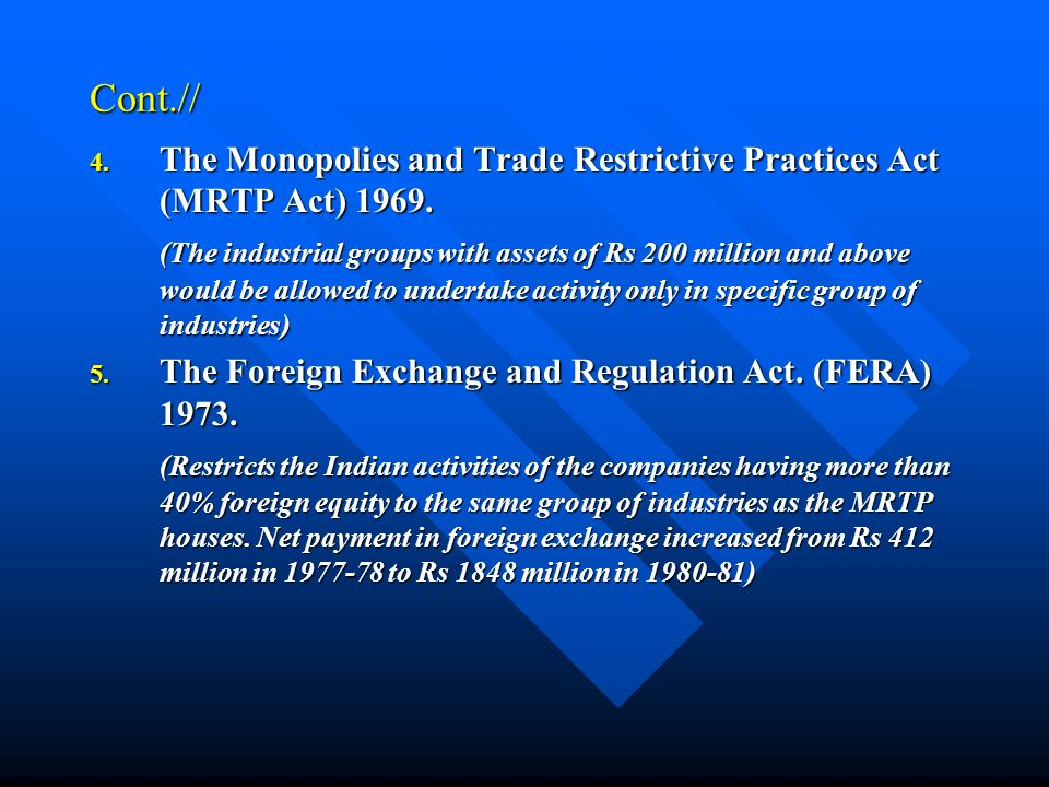 Cont.// 4. The Monopolies and Trade Restrictive Practices Act (MRTP Act) 1969. (The industrial groups with assets of Rs 200 million and above would be