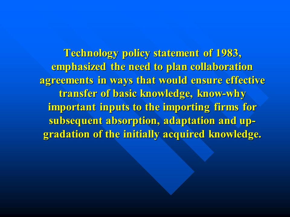 Technology policy statement of 1983, emphasized the need to plan collaboration agreements in ways that would ensure effective transfer of basic knowle
