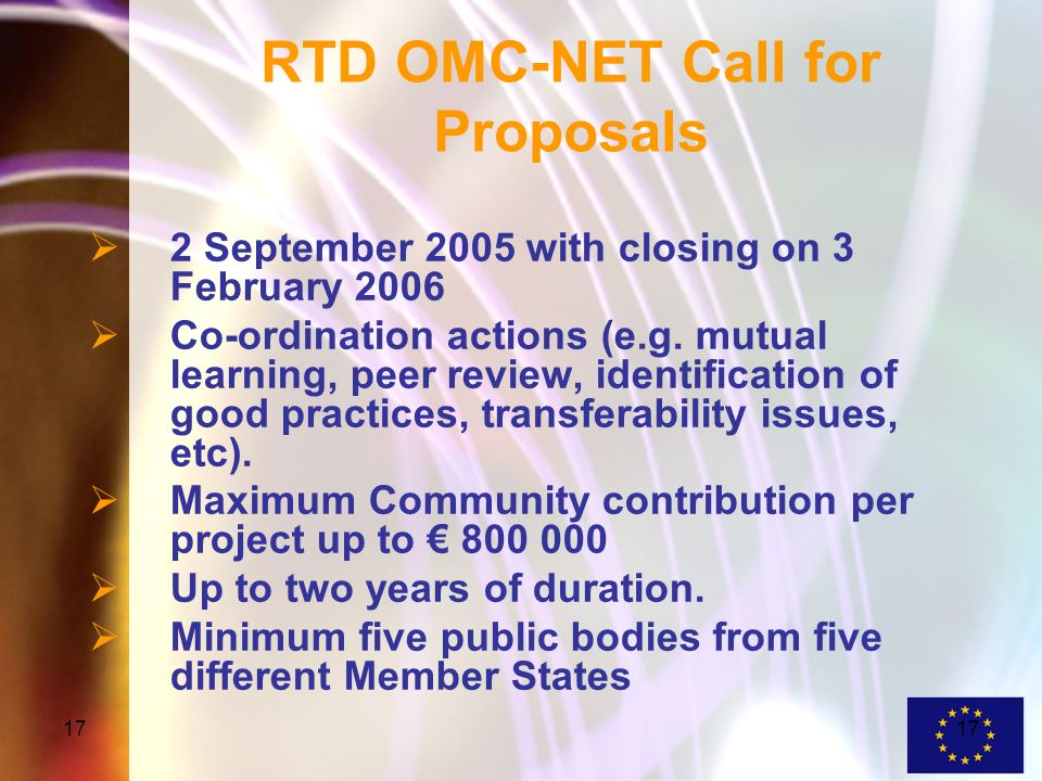 17 RTD OMC-NET Call for Proposals 2 September 2005 with closing on 3 February 2006 Co-ordination actions (e.g.
