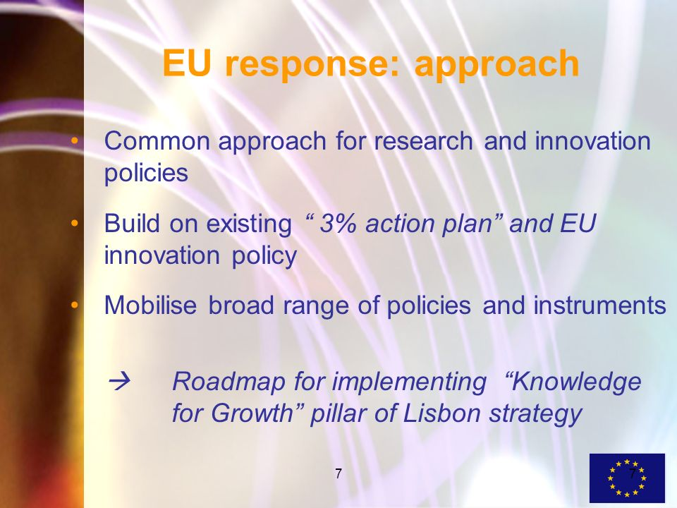 77 EU response: approach Common approach for research and innovation policies Build on existing 3% action plan and EU innovation policy Mobilise broad range of policies and instruments Roadmap for implementing Knowledge for Growth pillar of Lisbon strategy