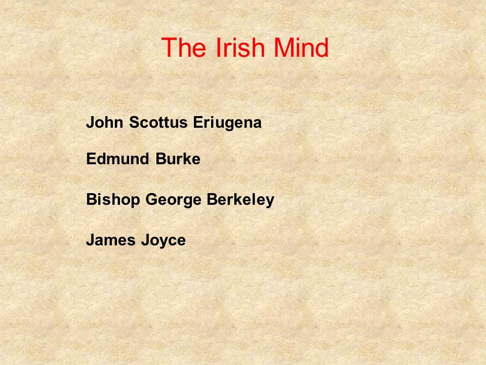 The Irish Mind John Scottus Eriugena Edmund Burke Bishop George Berkeley James Joyce