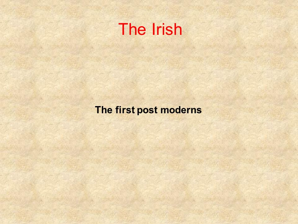 The Irish The first post moderns