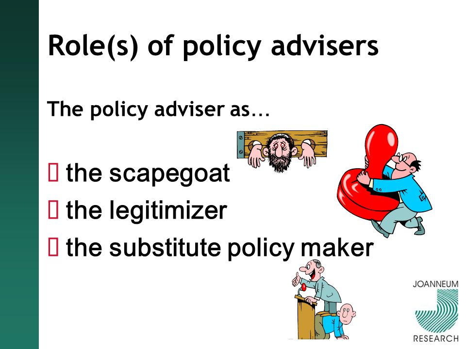 Role(s) of policy advisers The policy adviser as … the scapegoat the legitimizer the substitute policy maker