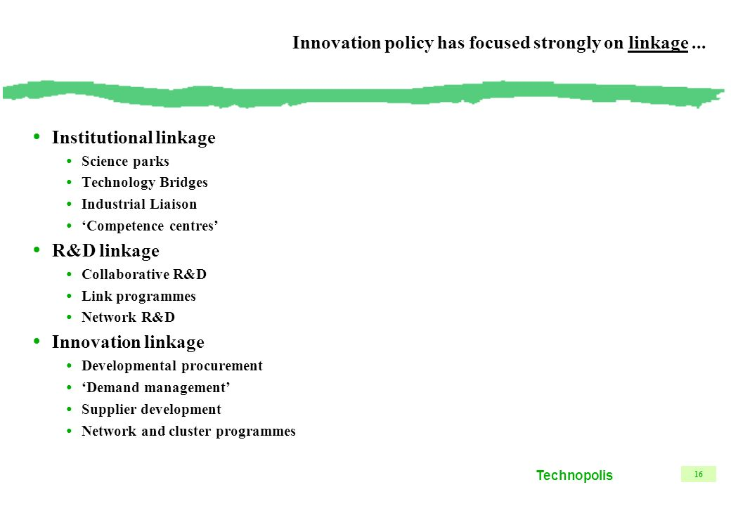 Technopolis 16 Innovation policy has focused strongly on linkage...