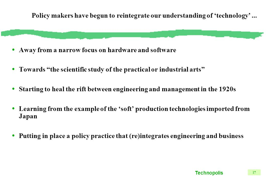 Technopolis 17 Policy makers have begun to reintegrate our understanding of technology...