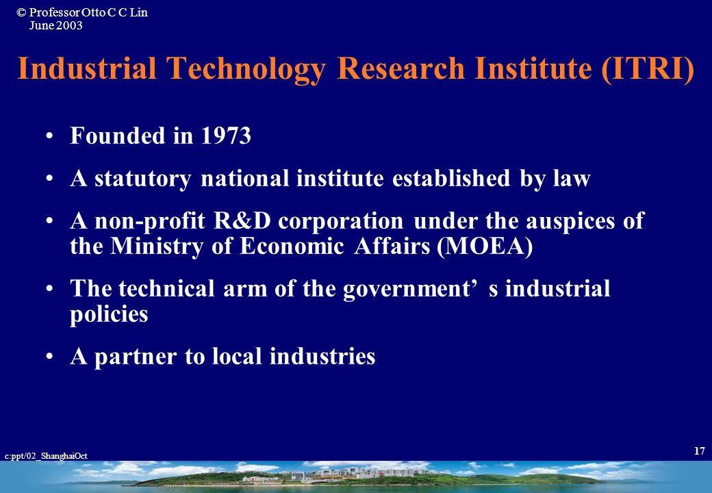 © Professor Otto C C Lin June 2003 c:ppt/02_ShanghaiOct 16 National Innovation System : Taiwan Business Government Pilot Production Product & Process