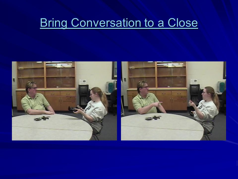 Bring Conversation to a Close Bring Conversation to a Close