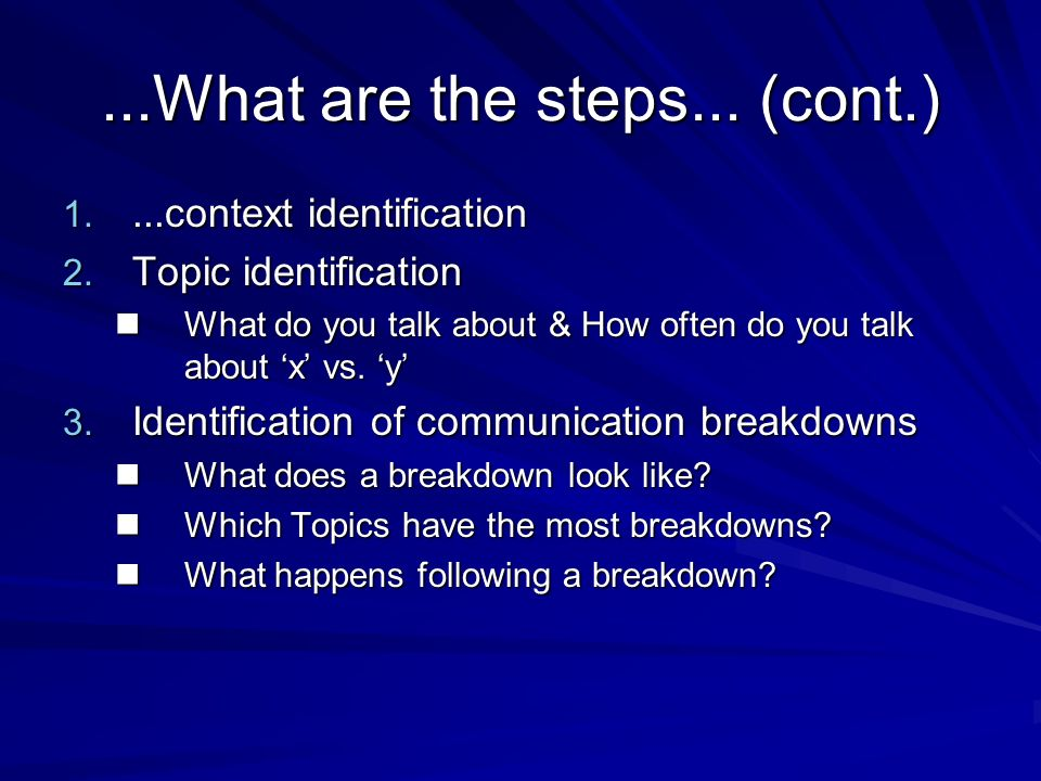 ...What are the steps... (cont.) 1....context identification 2. Topic identification What do you talk about & How often do you talk about x vs. y What