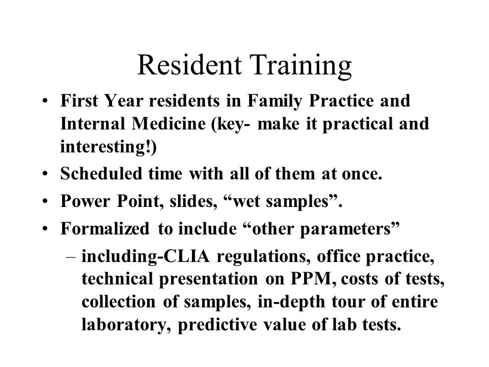 Resident Training First Year residents in Family Practice and Internal Medicine (key- make it practical and interesting!) Scheduled time with all of t
