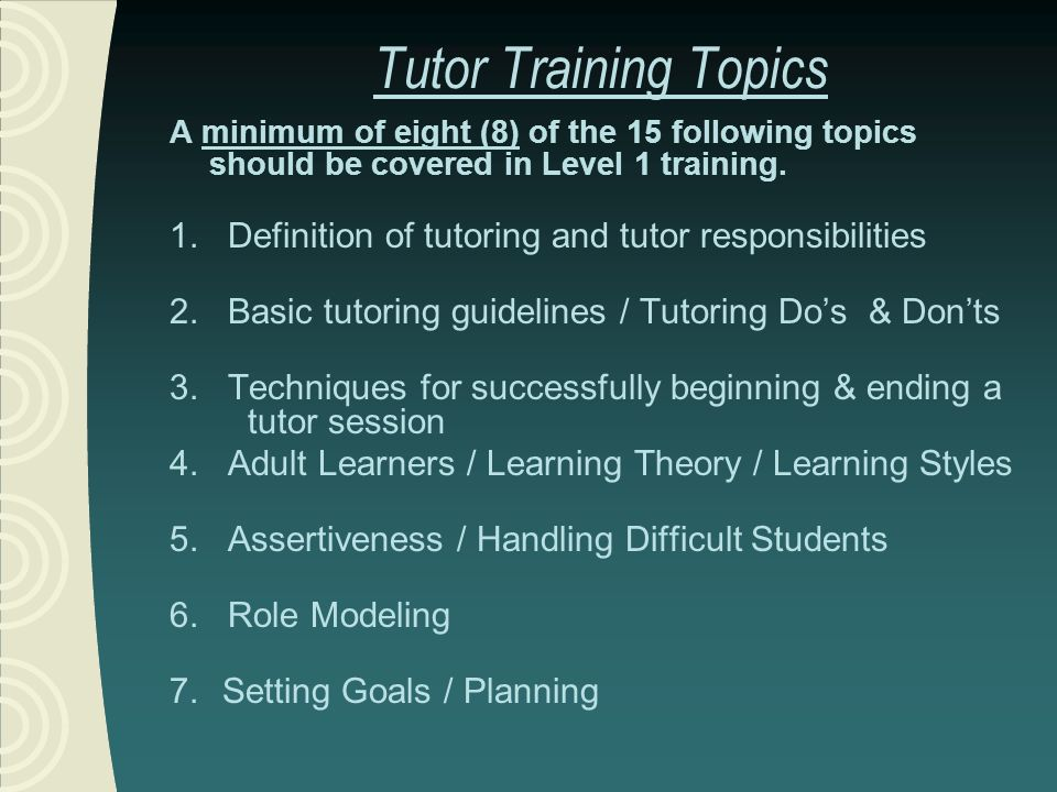 Tutor Training Topics A minimum of eight (8) of the 15 following topics should be covered in Level 1 training.