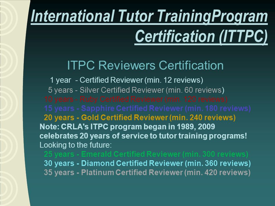 ITPC Reviewers Certification 1 year - Certified Reviewer (min. 12 reviews) 5 years - Silver Certified Reviewer (min. 60 reviews) 10 years - Ruby Certi