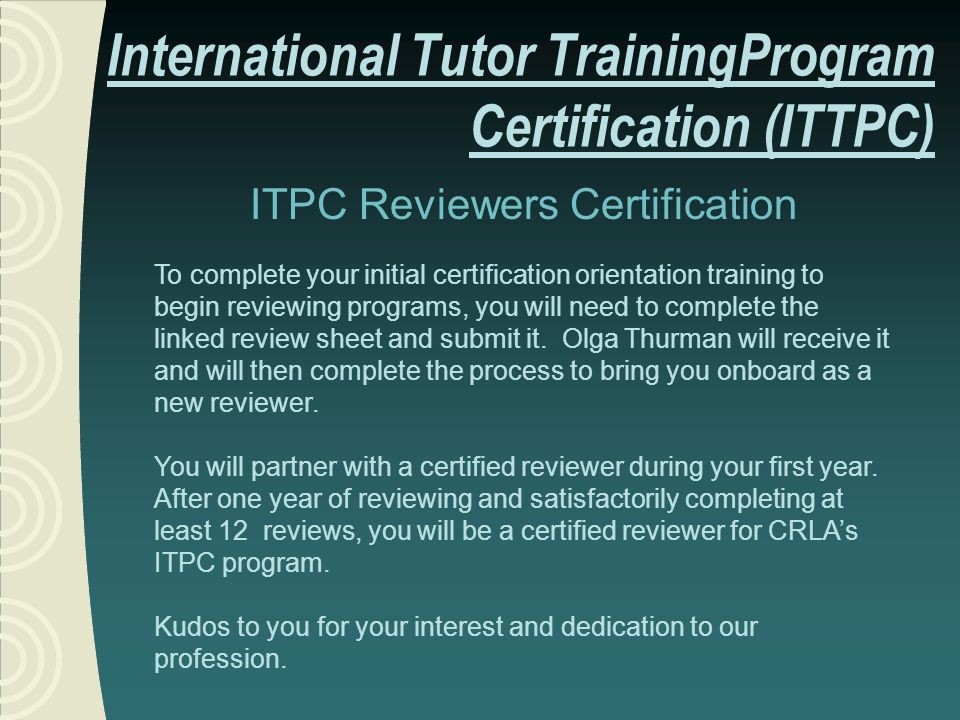 ITPC Reviewers Certification To complete your initial certification orientation training to begin reviewing programs, you will need to complete the linked review sheet and submit it.